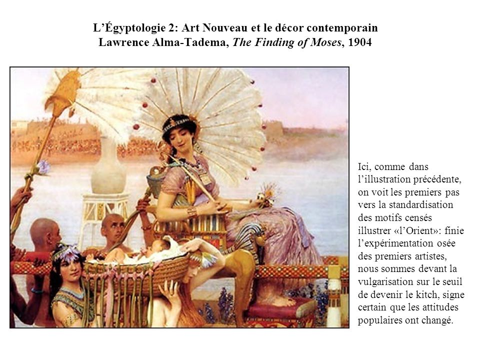 L'Égyptologie 2: Art Nouveau et le décor contemporain Lawrence Alma-Tadema, The Finding of Moses, 1904