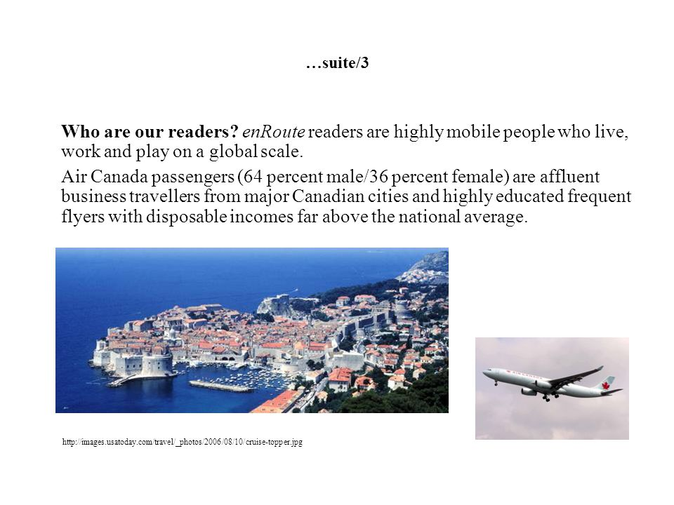 …suite/3 Who are our readers enRoute readers are highly mobile people who live, work and play on a global scale.