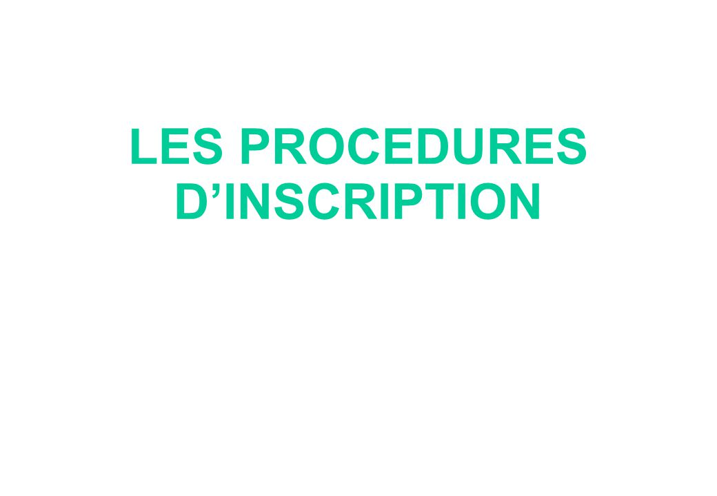 LES PROCEDURES D'INSCRIPTION