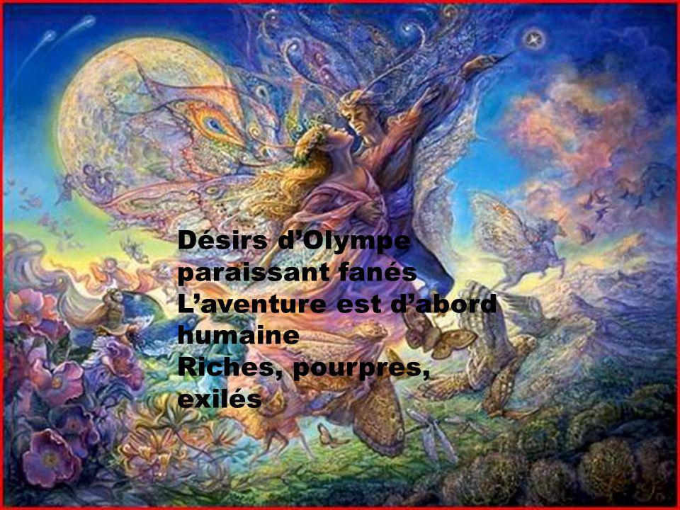 Désirs d'Olympe paraissant fanés L'aventure est d'abord humaine Riches, pourpres, exilés