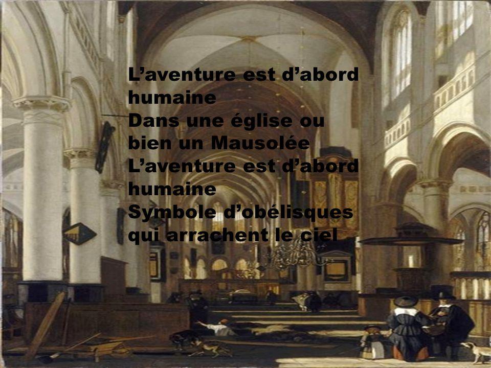 L'aventure est d'abord humaine Dans une église ou bien un Mausolée L'aventure est d'abord humaine Symbole d'obélisques qui arrachent le ciel