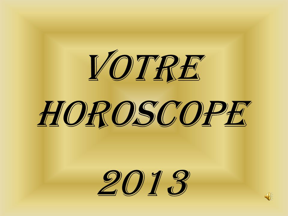 VOTRE HOROSCOPE 2013