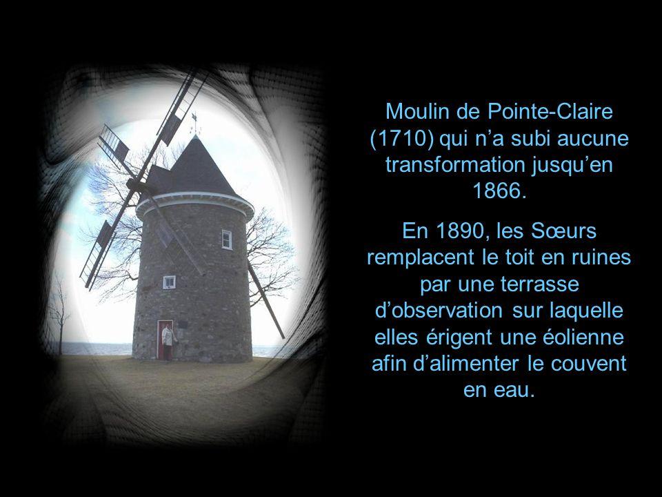 Moulin de Pointe-Claire (1710) qui n'a subi aucune transformation jusqu'en 1866.
