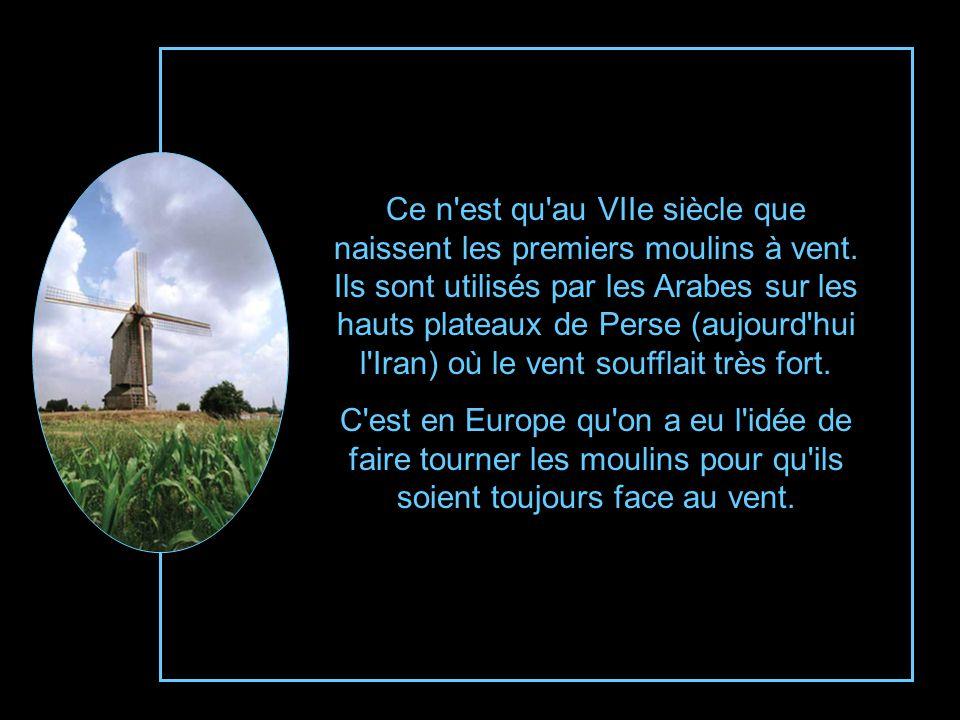 Ce n est qu au VIIe siècle que naissent les premiers moulins à vent