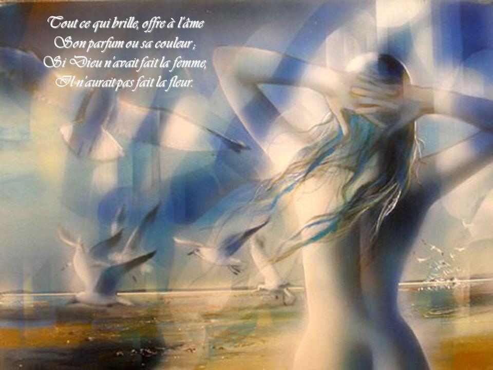 Tout ce qui brille, offre à l âme Son parfum ou sa couleur ;
