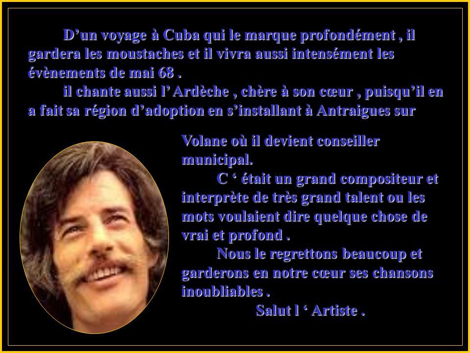 D'un voyage à Cuba qui le marque profondément , il gardera les moustaches et il vivra aussi intensément les évènements de mai 68 .