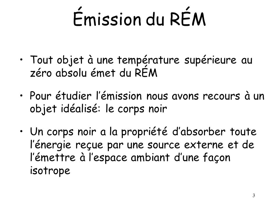 Émission du RÉM Tout objet à une température supérieure au zéro absolu émet du RÉM.