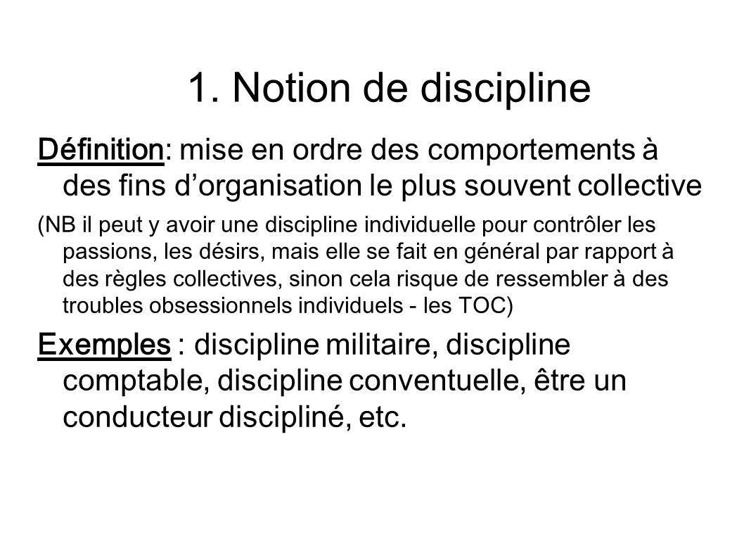 1. Notion de discipline Définition: mise en ordre des comportements à des fins d'organisation le plus souvent collective.