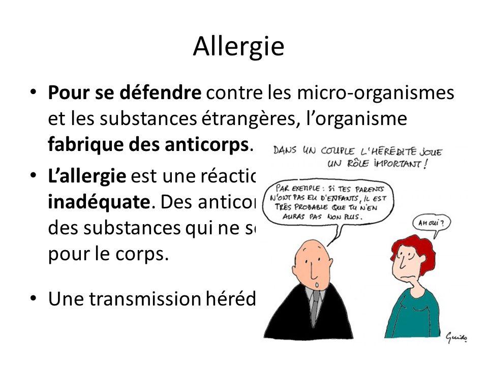 Allergie Pour se défendre contre les micro-organismes et les substances étrangères, l'organisme fabrique des anticorps.