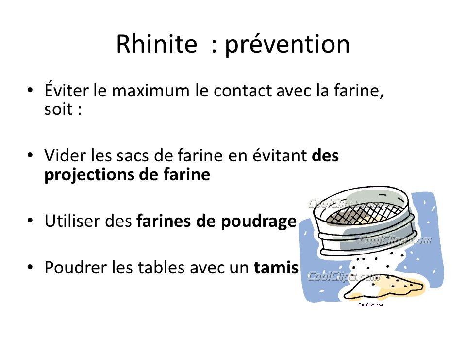 Rhinite : prévention Éviter le maximum le contact avec la farine, soit : Vider les sacs de farine en évitant des projections de farine.