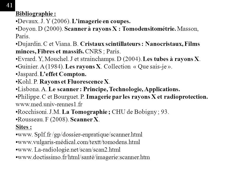 Bibliographie : Devaux. J. Y (2006). L'imagerie en coupes. Doyon. D (2000). Scanner à rayons X : Tomodensitométrie. Masson, Paris.