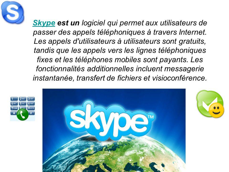 Skype est un logiciel qui permet aux utilisateurs de passer des appels téléphoniques à travers Internet.