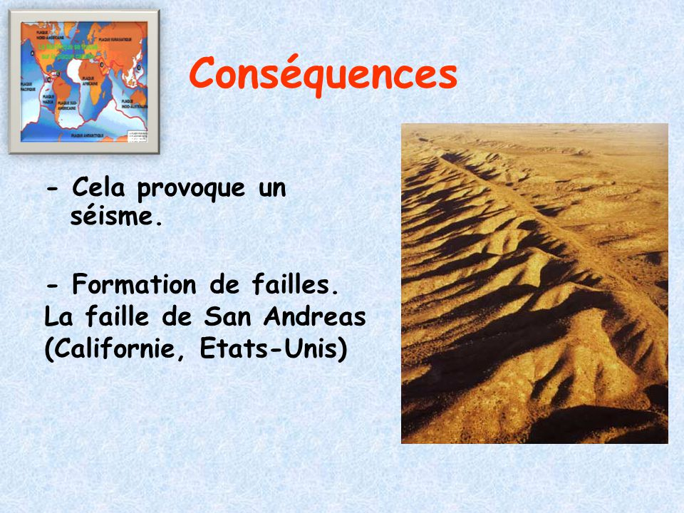 Conséquences - Cela provoque un séisme. - Formation de failles.