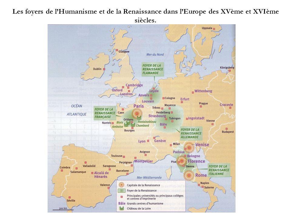 Les foyers de l'Humanisme et de la Renaissance dans l'Europe des XVème et XVIème siècles.