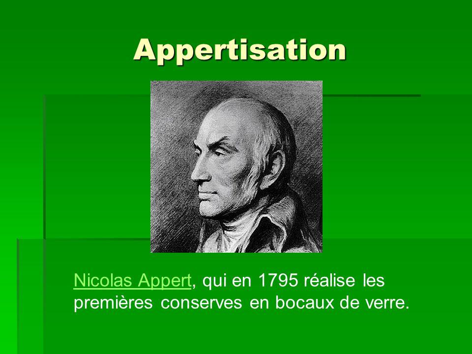 Appertisation Nicolas Appert, qui en 1795 réalise les premières conserves en bocaux de verre.