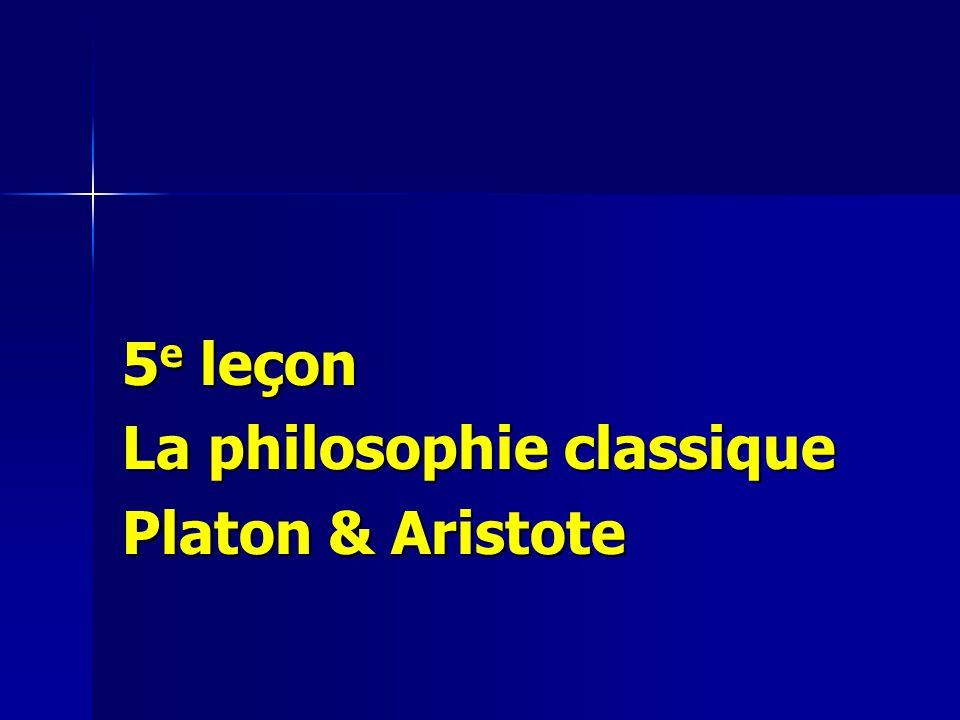 5e leçon La philosophie classique Platon & Aristote