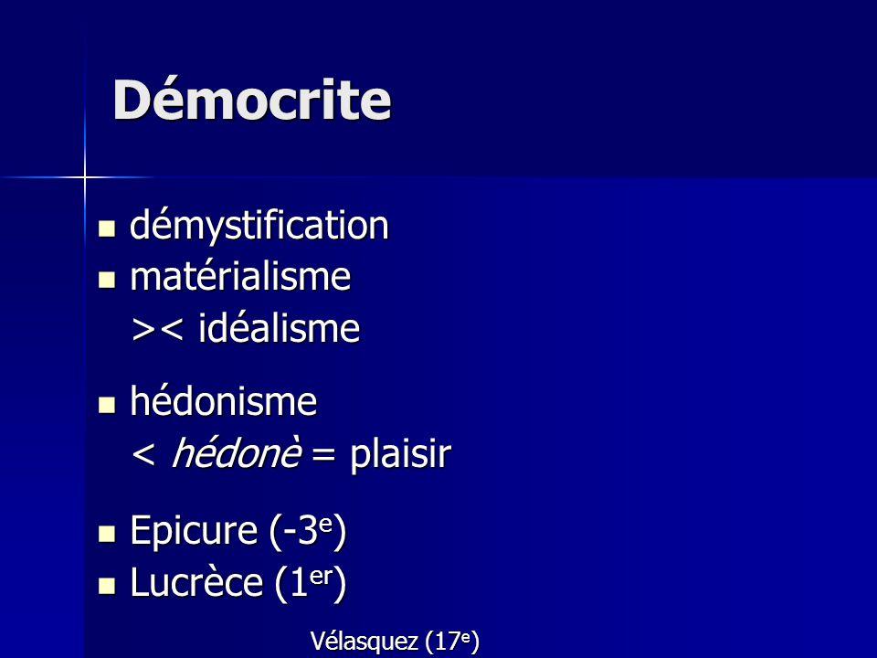 Démocrite démystification matérialisme >< idéalisme hédonisme