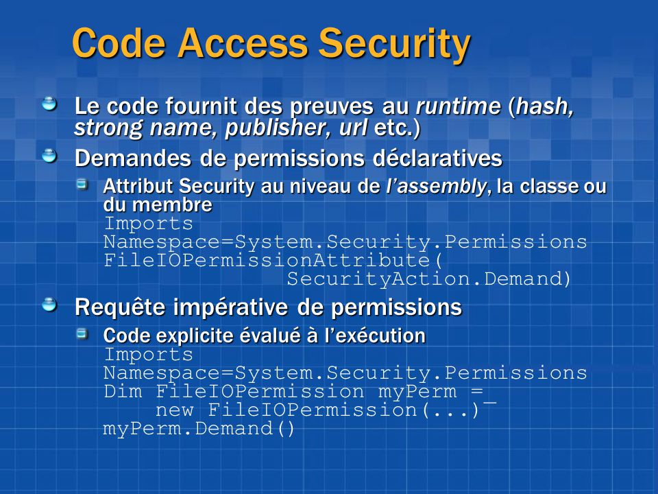 Code Access Security Le code fournit des preuves au runtime (hash, strong name, publisher, url etc.)
