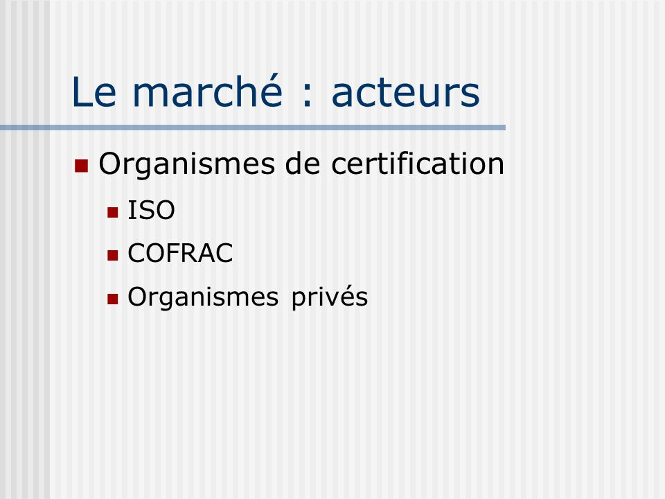 Le marché : acteurs Organismes de certification ISO COFRAC