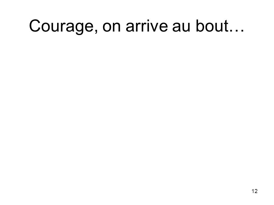 Courage, on arrive au bout…
