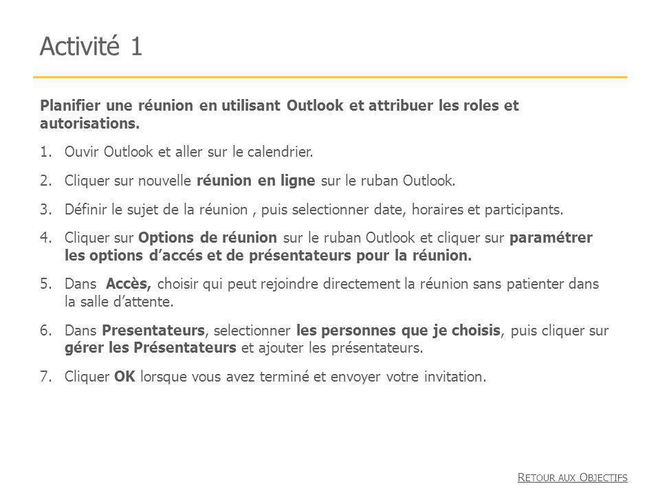 Activité 1 Planifier une réunion en utilisant Outlook et attribuer les roles et autorisations. Ouvir Outlook et aller sur le calendrier.