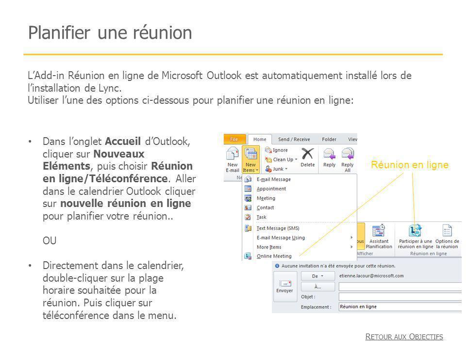 Planifier une réunion L'Add-in Réunion en ligne de Microsoft Outlook est automatiquement installé lors de l'installation de Lync.