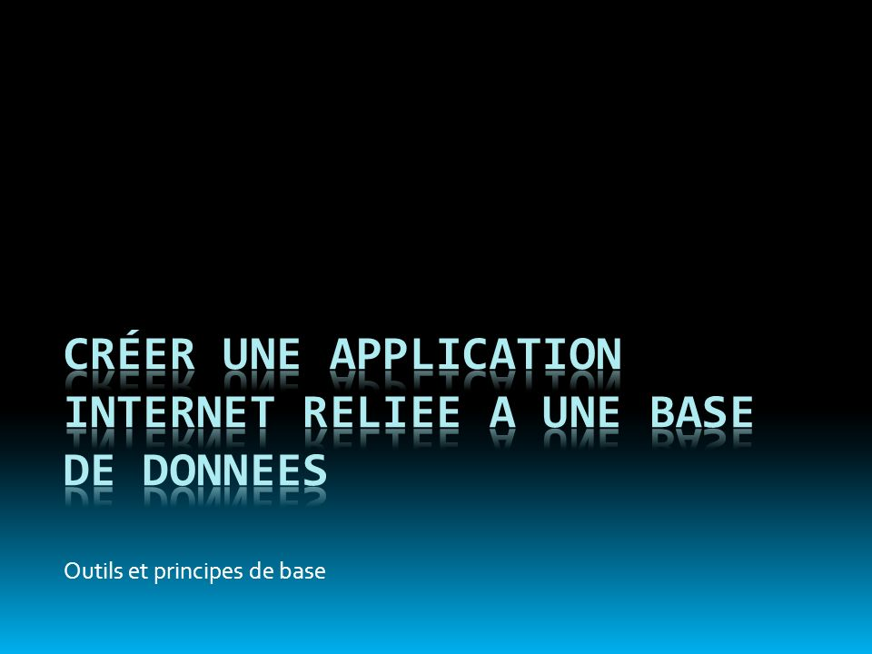 CRÉER UNE APPLICATION INTERNET RELIEE A UNE BASE DE DONNEES
