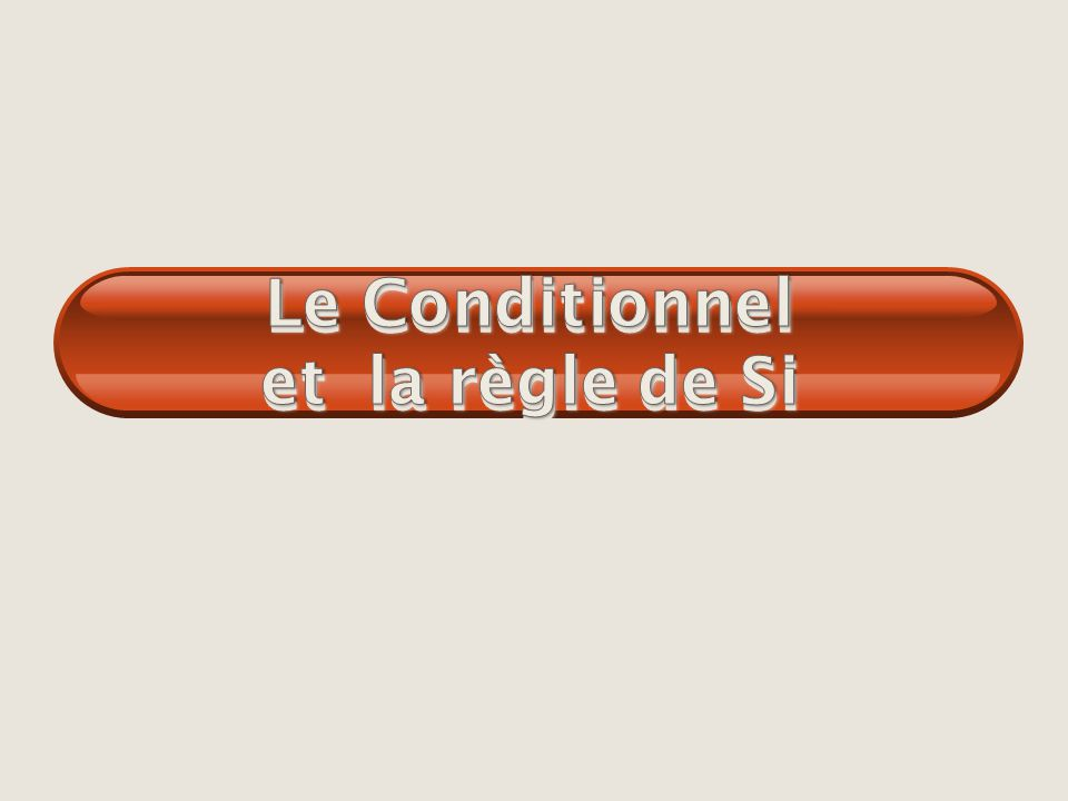 Le Conditionnel et la règle de Si