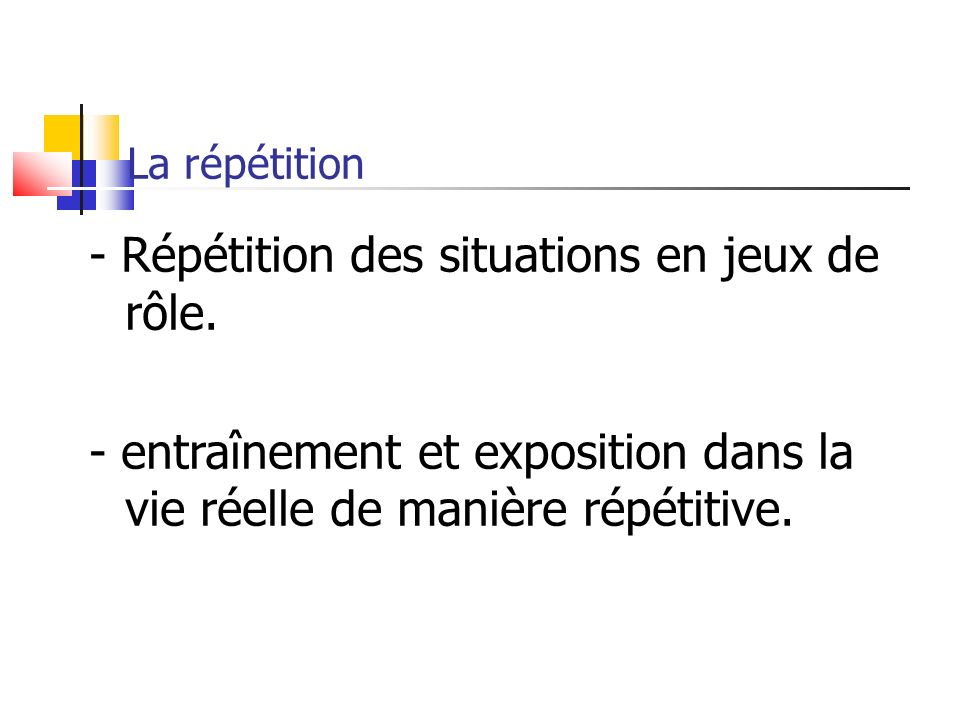 - Répétition des situations en jeux de rôle.