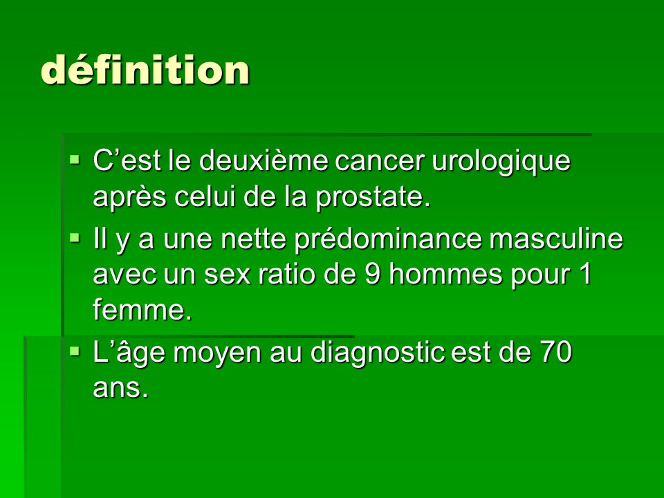 définition C'est le deuxième cancer urologique après celui de la prostate.