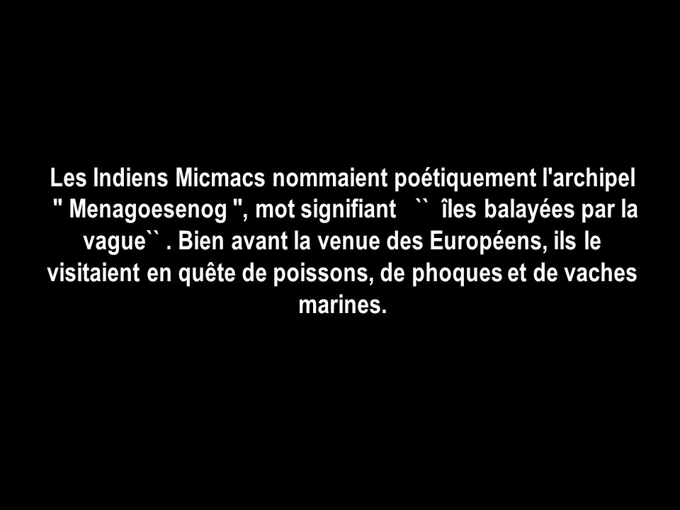 Les Indiens Micmacs nommaient poétiquement l archipel