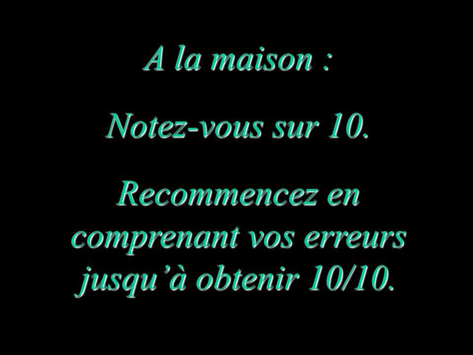 Recommencez en comprenant vos erreurs jusqu'à obtenir 10/10.
