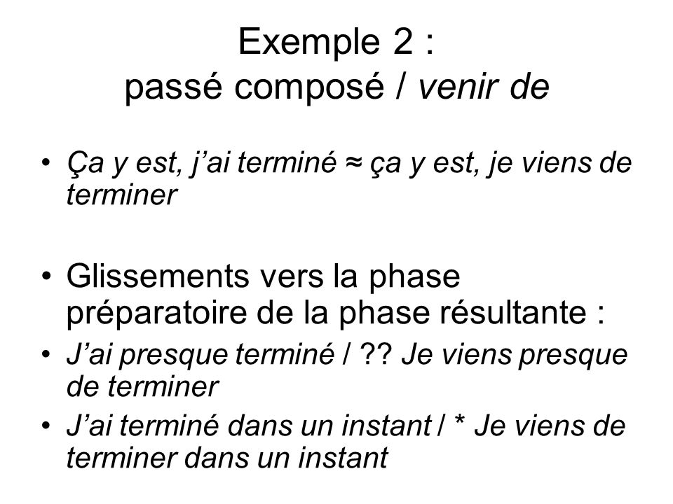 Exemple 2 : passé composé / venir de