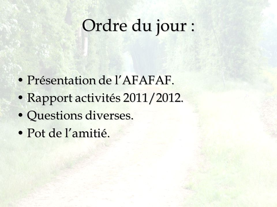 Ordre du jour : Présentation de l'AFAFAF. Rapport activités 2011/2012.