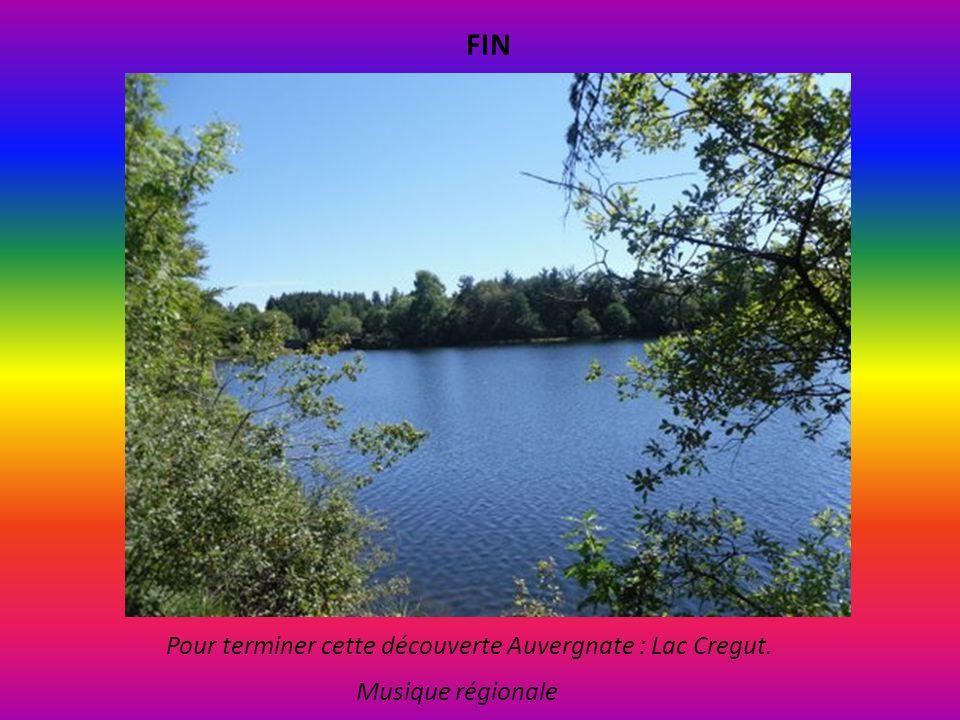 FIN Pour terminer cette découverte Auvergnate : Lac Cregut.