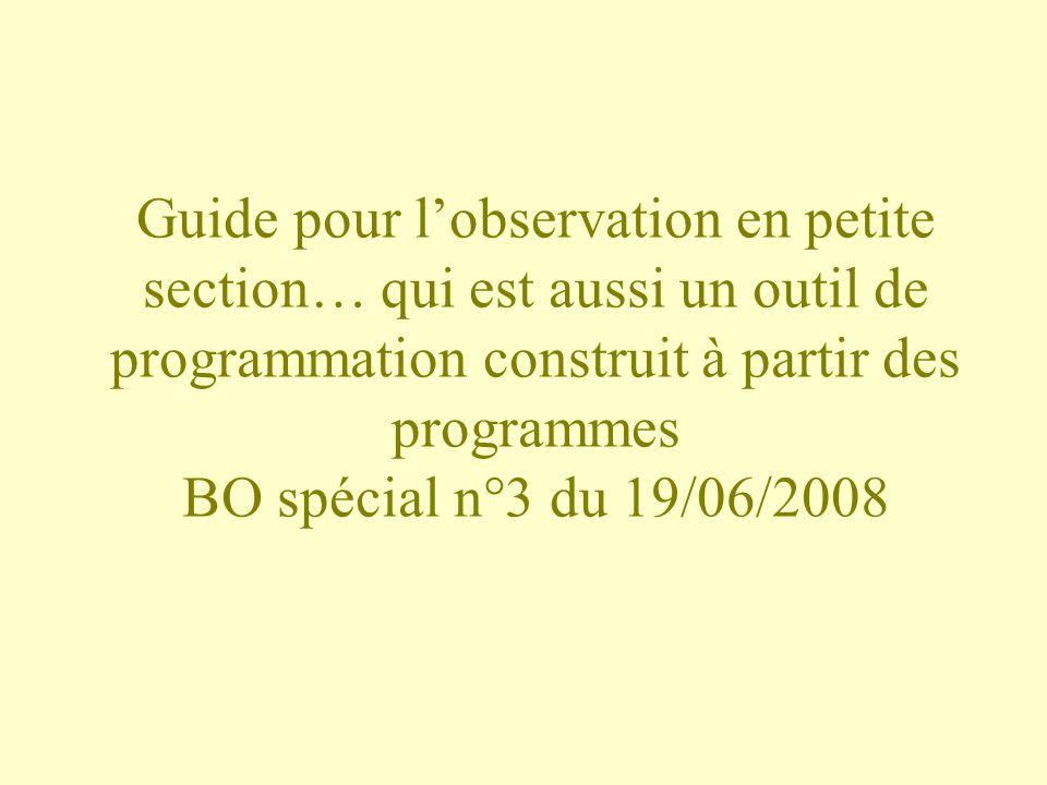 Guide pour l'observation en petite section… qui est aussi un outil de programmation construit à partir des programmes BO spécial n°3 du 19/06/2008
