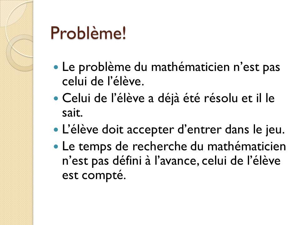 Problème! Le problème du mathématicien n'est pas celui de l'élève.