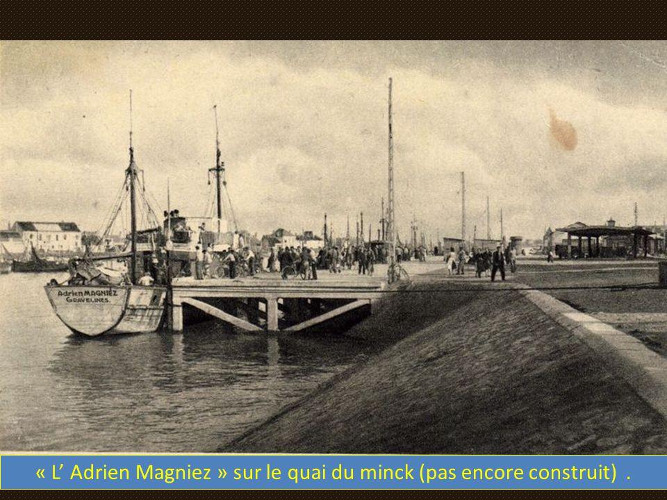 « L' Adrien Magniez » sur le quai du minck (pas encore construit) .
