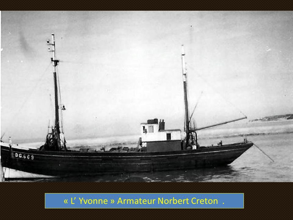 « L' Yvonne » Armateur Norbert Creton .