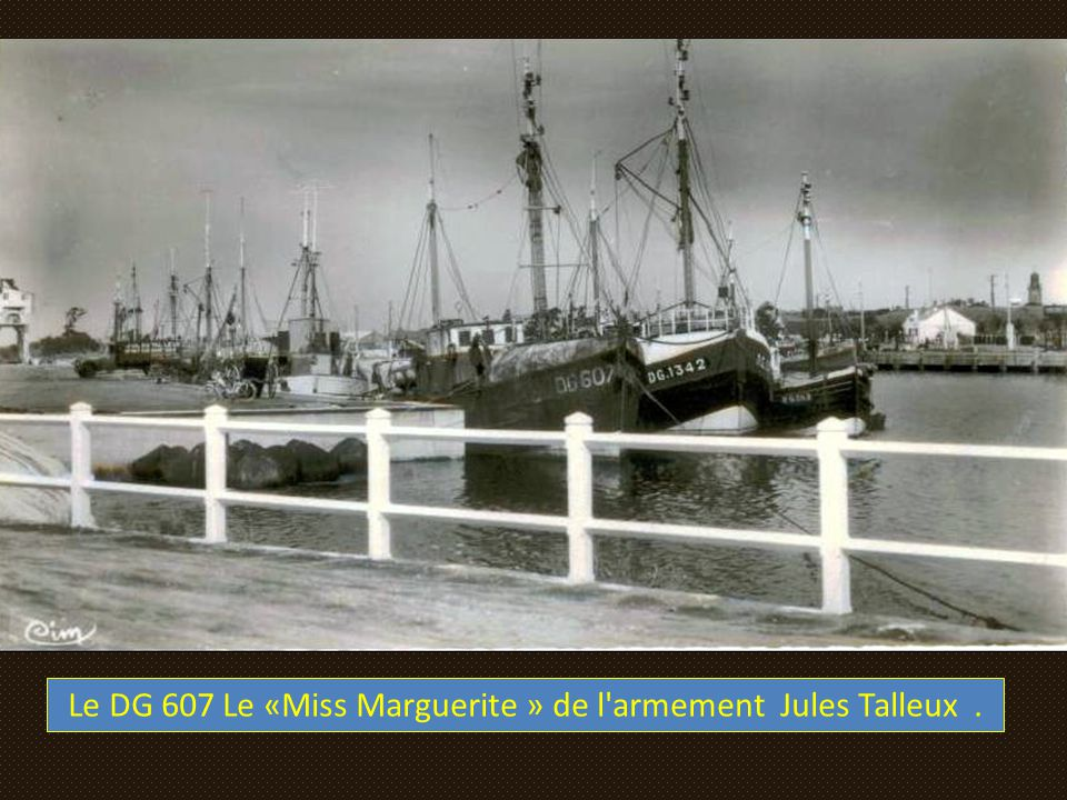 Le DG 607 Le «Miss Marguerite » de l armement Jules Talleux .