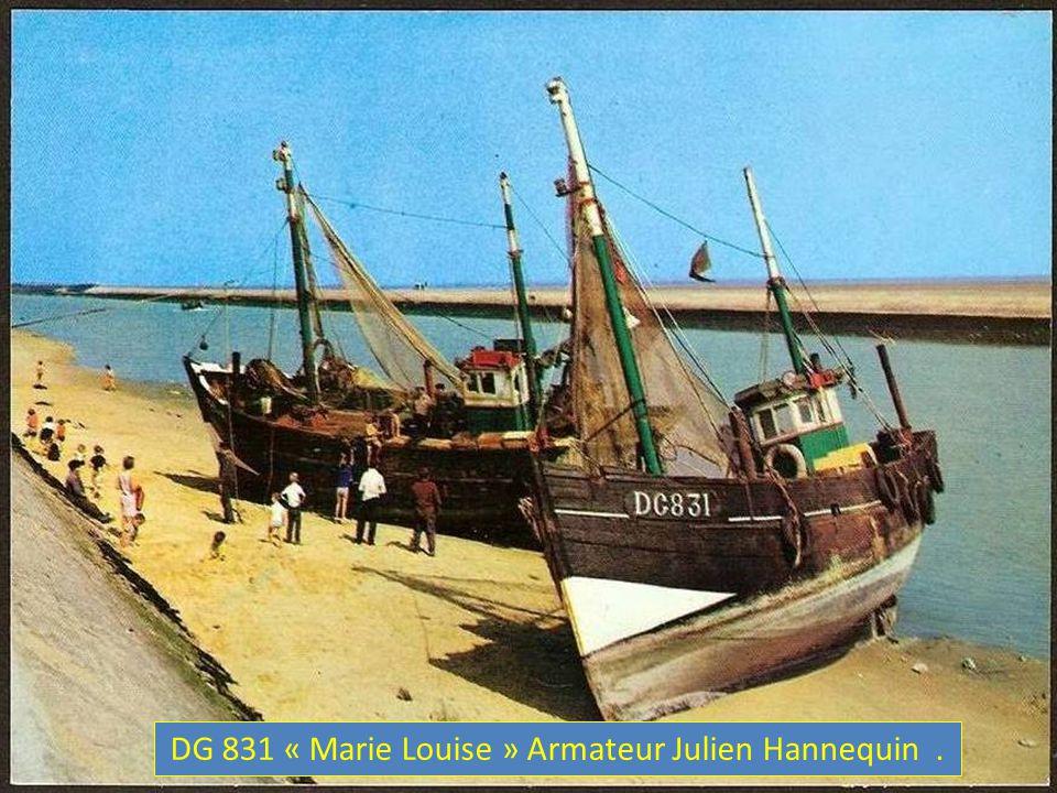 DG 831 « Marie Louise » Armateur Julien Hannequin .