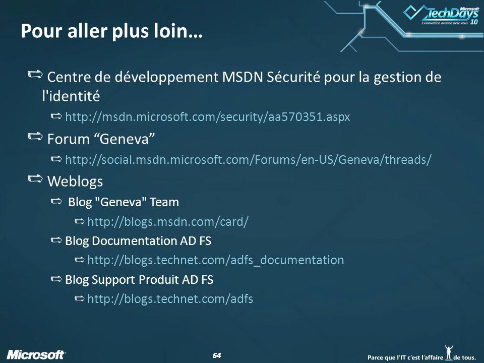 Pour aller plus loin… Centre de développement MSDN Sécurité pour la gestion de l identité. http://msdn.microsoft.com/security/aa570351.aspx.