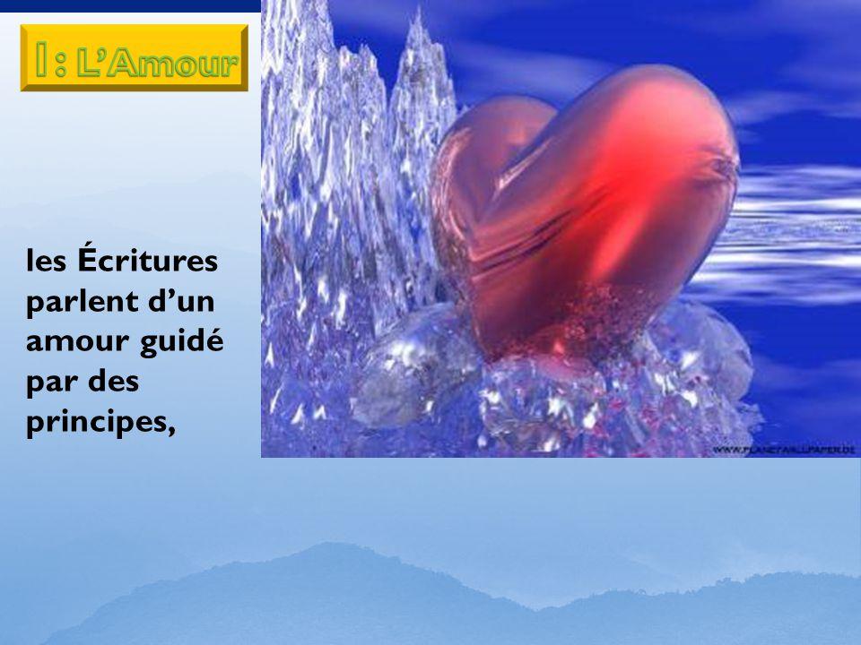 1: L'Amour les Écritures parlent d'un amour guidé par des principes,