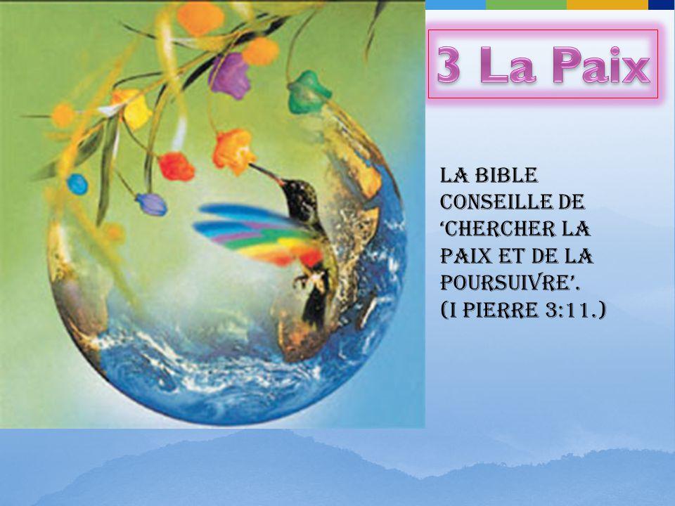3 La Paix LA BIBLE conseille de 'chercher la paix et de la poursuivre'. (I Pierre 3:11.)