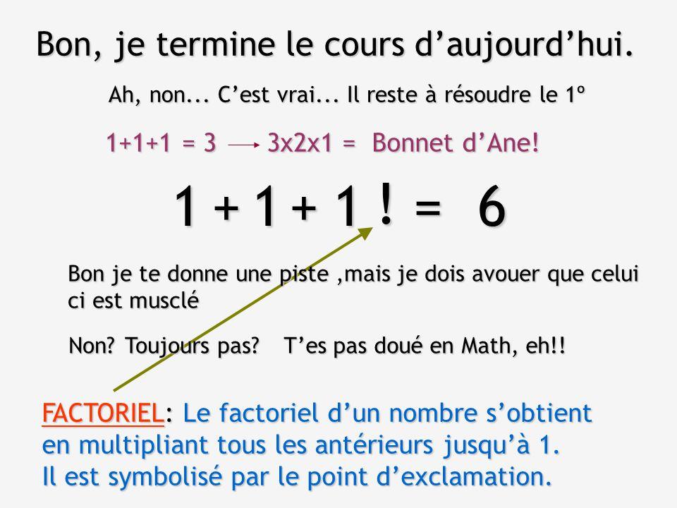 1 1 1 = 6 + + ! Bon, je termine le cours d'aujourd'hui. 1+1+1 = 3