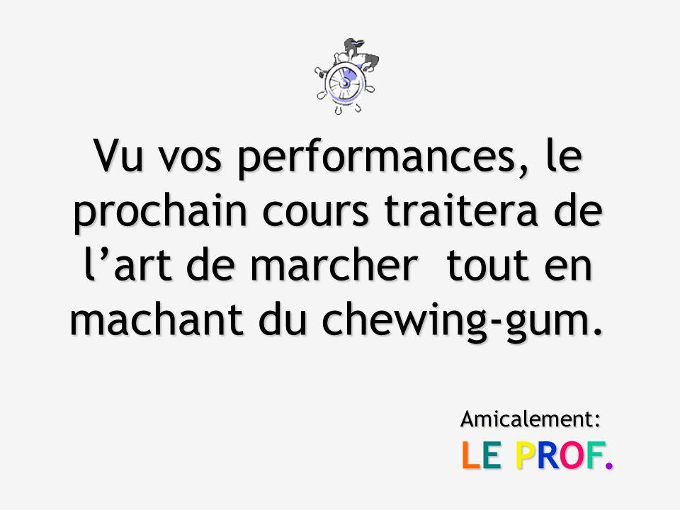 Vu vos performances, le prochain cours traitera de l'art de marcher tout en machant du chewing-gum.