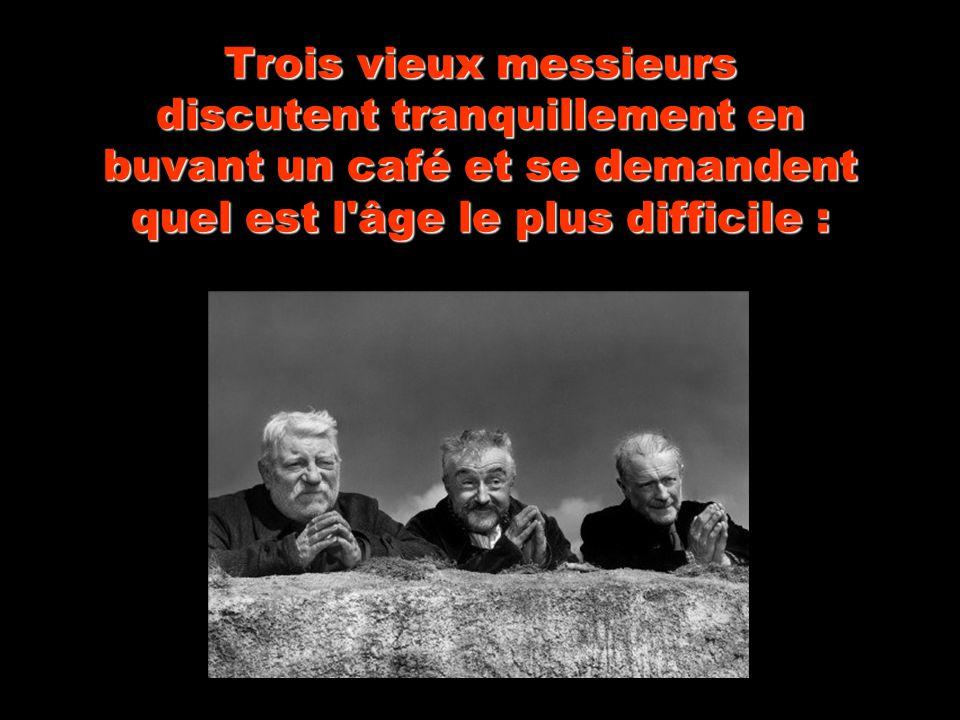 Trois vieux messieurs discutent tranquillement en buvant un café et se demandent quel est l âge le plus difficile :