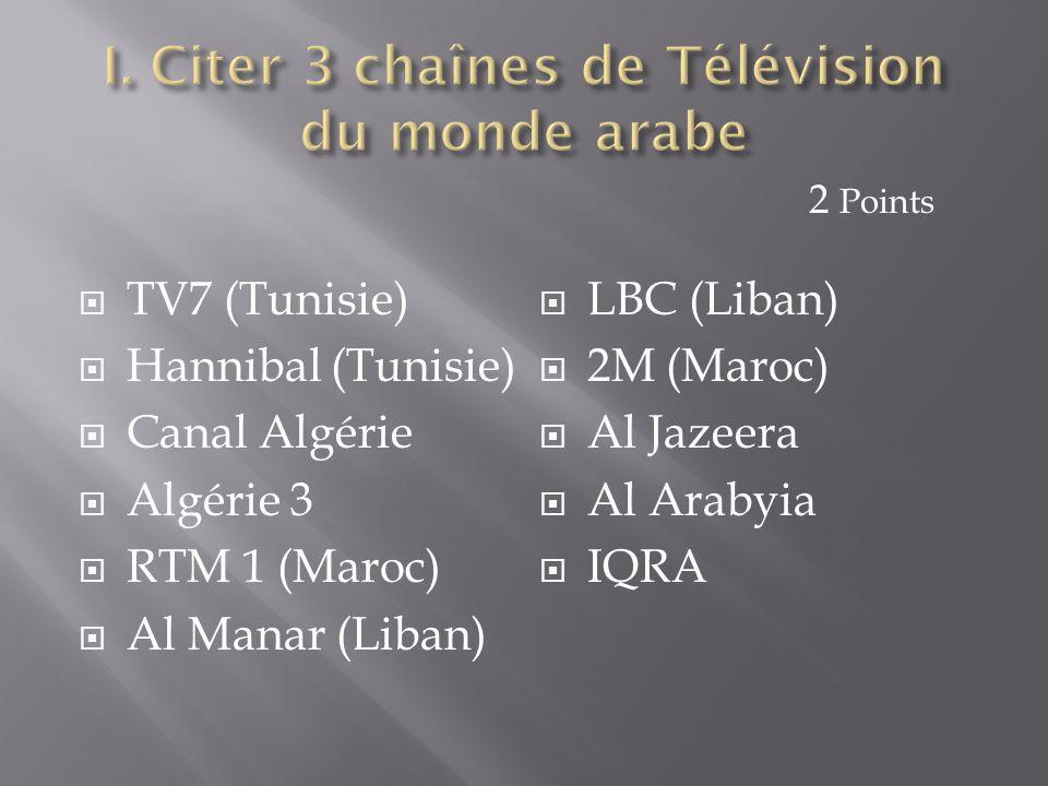 I. Citer 3 chaînes de Télévision du monde arabe