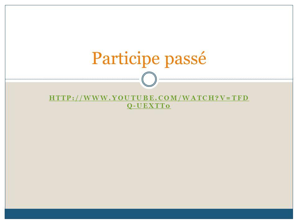 Participe passé http://www.youtube.com/watch v=tfdq-Uextt0