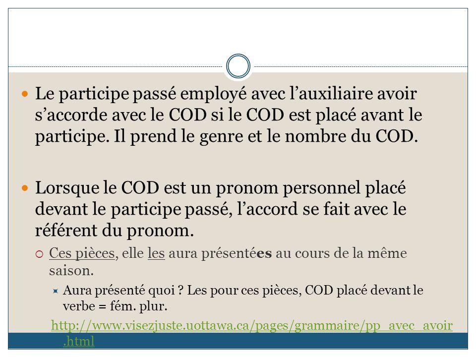 Le participe passé employé avec l'auxiliaire avoir s'accorde avec le COD si le COD est placé avant le participe. Il prend le genre et le nombre du COD.